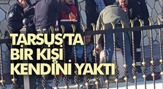 Tarsus'ta Belediyeden Çıkarılan Kişi Kendini Yaktı
