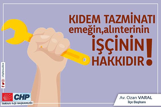 CHPİlçe Başkanı Av. Ozan Varal, Kıdem  Tazminatı İşçinin Hakkıdır ve Öyle Kalacaktır