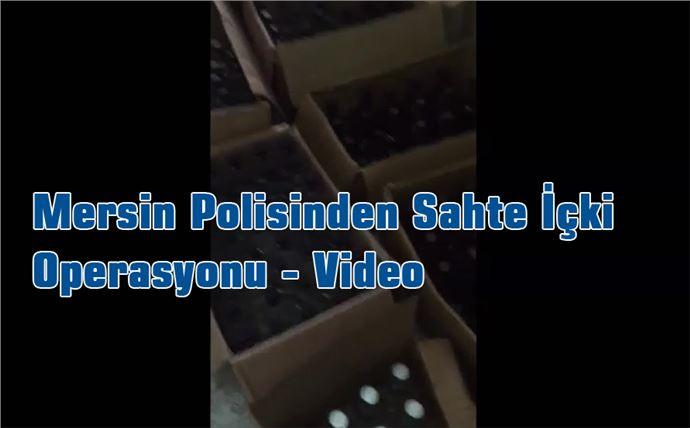 Mersin Polisinden Sahte İçki Operasyonu - Video